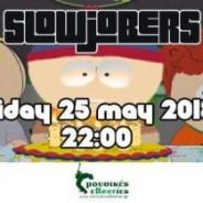 Slowjobers Party @Dodo's | Fri25May