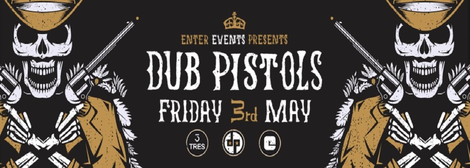 DUB PISTOLS LIVE | TRES 3RD MAY